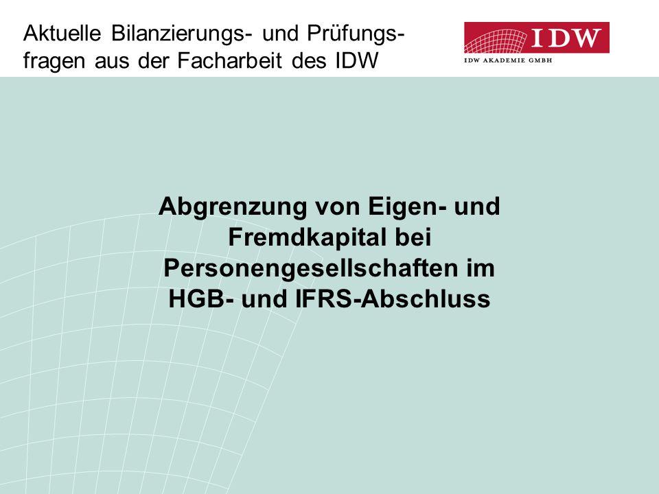 Aktuelle Bilanzierungs- und Prüfungs- fragen aus der Facharbeit des IDW Abgrenzung von Eigen- und Fremdkapital bei Personengesellschaften im HGB- und