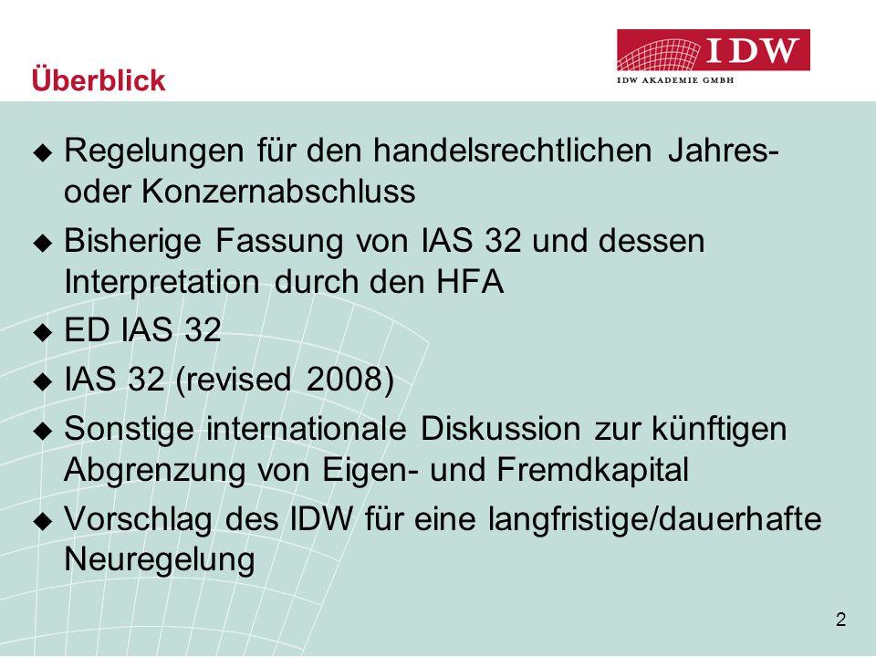 2 Überblick  Regelungen für den handelsrechtlichen Jahres- oder Konzernabschluss  Bisherige Fassung von IAS 32 und dessen Interpretation durch den H