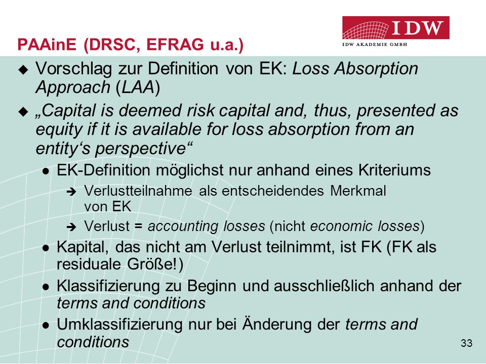 "33 PAAinE (DRSC, EFRAG u.a.)  Vorschlag zur Definition von EK: Loss Absorption Approach (LAA)  ""Capital is deemed risk capital and, thus, presented"