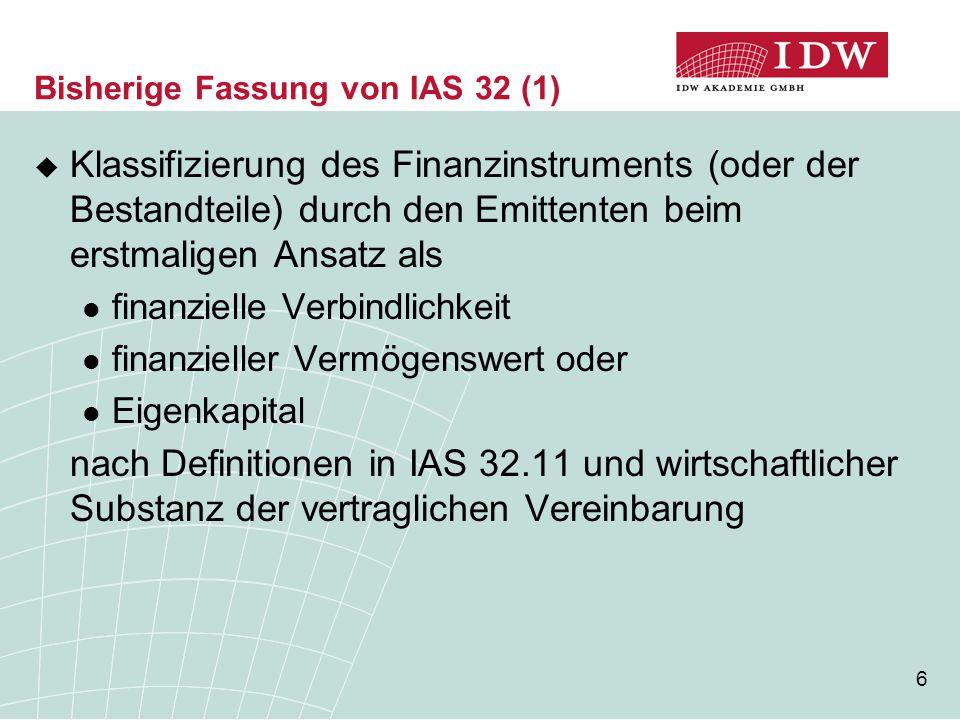17 Bisherige Fassung von IAS 32 (12) grundsätzliche Klassifikation als Fremdkapital auch  bei Andienungsrecht gegenüber Mitgesellschaftern  Auseinandersetzungsanspruch gegenüber verbleibenden Gesellschaften, sofern subsidiäre Verpflichtung der Gesellschaft nicht ausgeschlossen werden kann