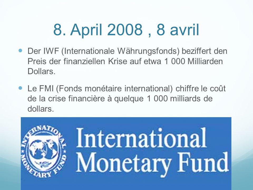 8. April 2008, 8 avril Der IWF (Internationale Währungsfonds) beziffert den Preis der finanziellen Krise auf etwa 1 000 Milliarden Dollars. Le FMI (Fo