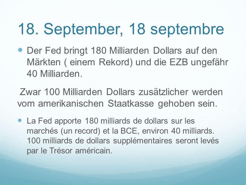 18. September, 18 septembre Der Fed bringt 180 Milliarden Dollars auf den Märkten ( einem Rekord) und die EZB ungefähr 40 Milliarden. Zwar 100 Milliar