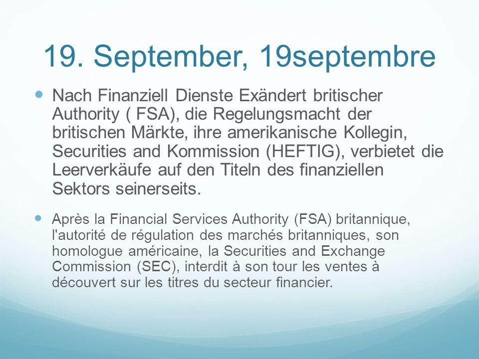 19. September, 19septembre Nach Finanziell Dienste Exändert britischer Authority ( FSA), die Regelungsmacht der britischen Märkte, ihre amerikanische