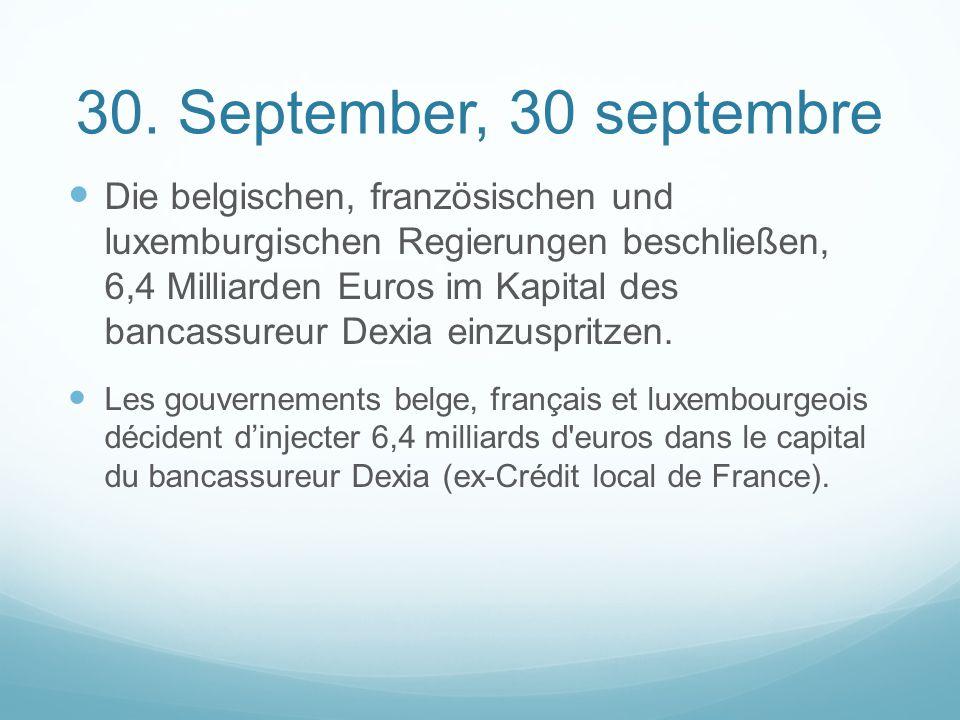 30. September, 30 septembre Die belgischen, französischen und luxemburgischen Regierungen beschließen, 6,4 Milliarden Euros im Kapital des bancassureu