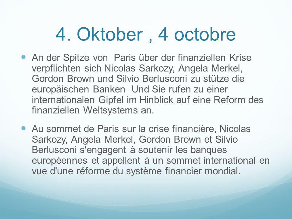 4. Oktober, 4 octobre An der Spitze von Paris über der finanziellen Krise verpflichten sich Nicolas Sarkozy, Angela Merkel, Gordon Brown und Silvio Be