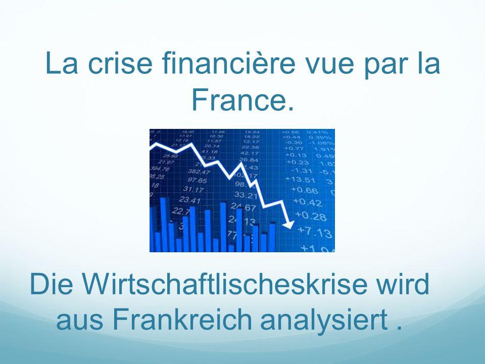La crise financière vue par la France. Die Wirtschaftlischeskrise wird aus Frankreich analysiert.