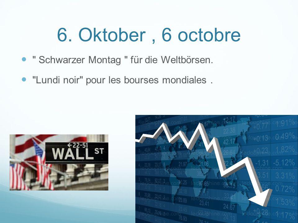 6. Oktober, 6 octobre Schwarzer Montag für die Weltbörsen.
