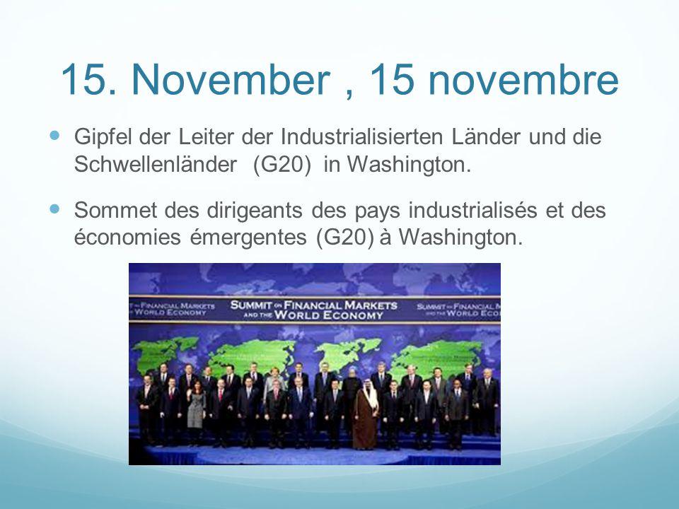 15. November, 15 novembre Gipfel der Leiter der Industrialisierten Länder und die Schwellenländer (G20) in Washington. Sommet des dirigeants des pays