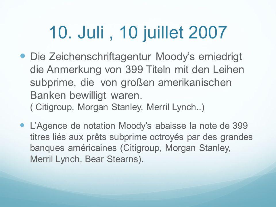 10. Juli, 10 juillet 2007 Die Zeichenschriftagentur Moody's erniedrigt die Anmerkung von 399 Titeln mit den Leihen subprime, die von großen amerikanis