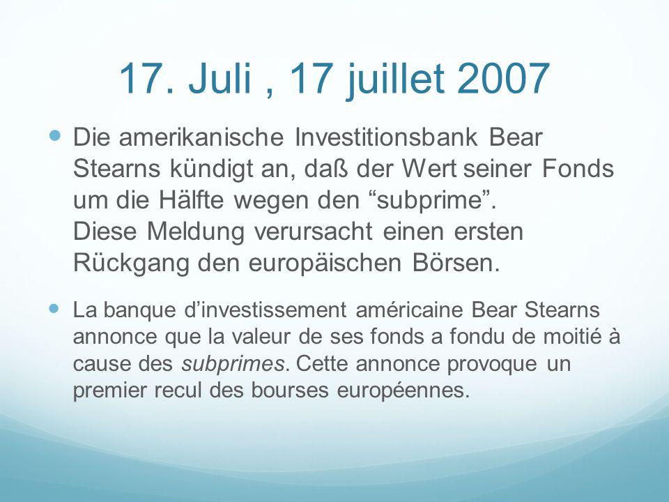 """17. Juli, 17 juillet 2007 Die amerikanische Investitionsbank Bear Stearns kündigt an, daß der Wert seiner Fonds um die Hälfte wegen den """"subprime"""". Di"""