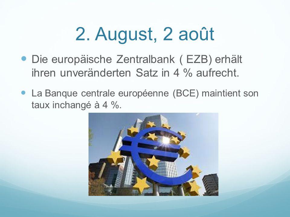 2. August, 2 août Die europäische Zentralbank ( EZB) erhält ihren unveränderten Satz in 4 % aufrecht. La Banque centrale européenne (BCE) maintient so