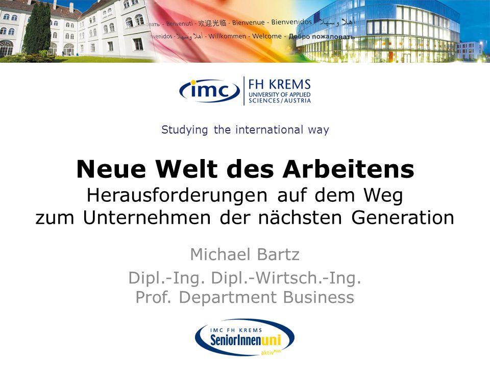 Studying the international way Neue Welt des Arbeitens Herausforderungen auf dem Weg zum Unternehmen der nächsten Generation Michael Bartz Dipl.-Ing.