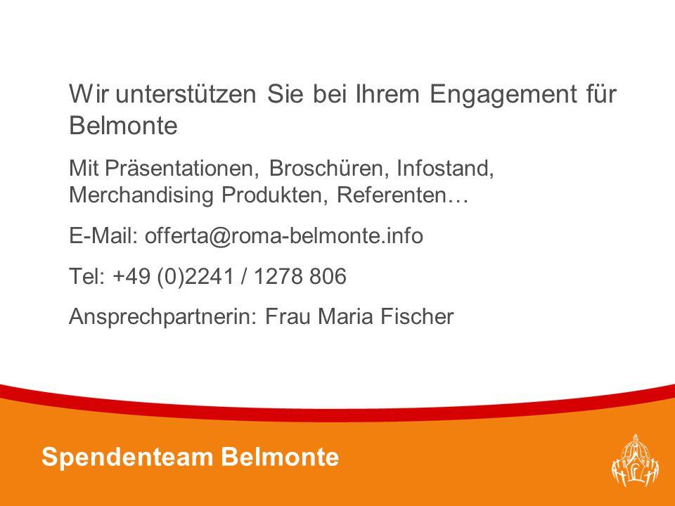 Textmasterformate durch Klicken bearbeiten 29 Wir unterstützen Sie bei Ihrem Engagement für Belmonte Mit Präsentationen, Broschüren, Infostand, Merchandising Produkten, Referenten… E-Mail: offerta@roma-belmonte.info Tel: +49 (0)2241 / 1278 806 Ansprechpartnerin: Frau Maria Fischer Spendenteam Belmonte
