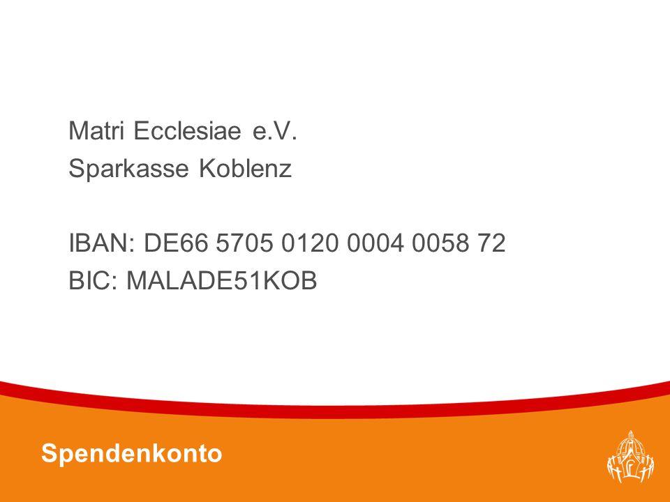 Textmasterformate durch Klicken bearbeiten 32 Matri Ecclesiae e.V. Sparkasse Koblenz IBAN: DE66 5705 0120 0004 0058 72 BIC: MALADE51KOB Spendenkonto