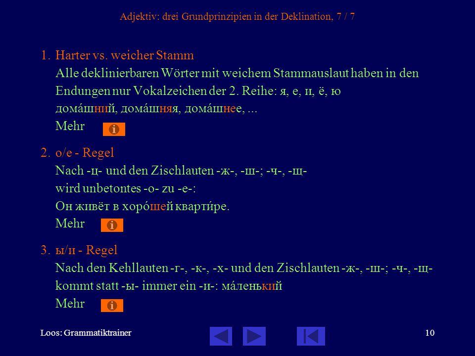 Loos: Grammatiktrainer10 Adjektiv: drei Grundprinzipien in der Deklination, 7 / 7 1.Harter vs. weicher Stamm Alle deklinierbaren Wörter mit weichem St