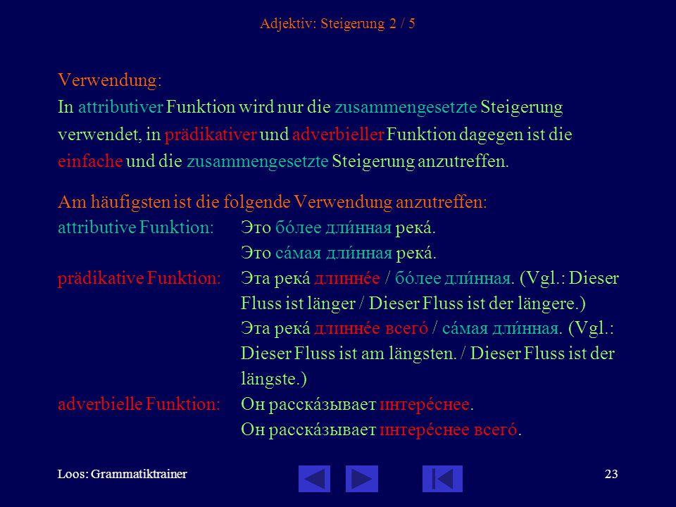 Loos: Grammatiktrainer23 Adjektiv: Steigerung 2 / 5 Verwendung: In attributiver Funktion wird nur die zusammengesetzte Steigerung verwendet, in prädik