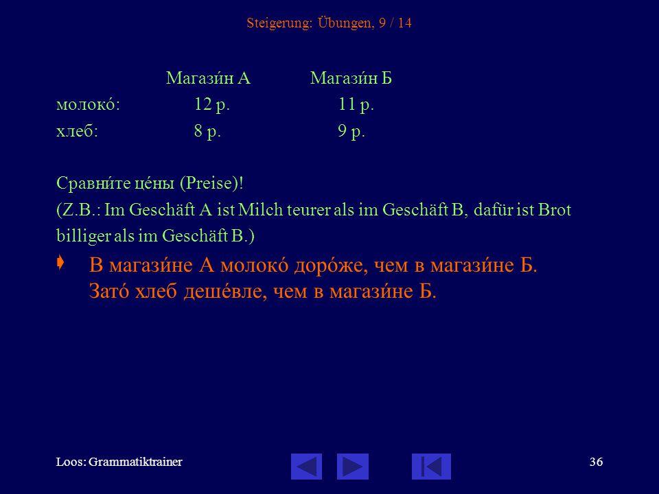 Loos: Grammatiktrainer36 Steigerung: Übungen, 9 / 14 Магазèн АМагазèн Б молокî: 12 р.11 р. хлеб: 8 р. 9 р. Сравнèте цåны (Preise)! (Z.B.: Im Geschäft