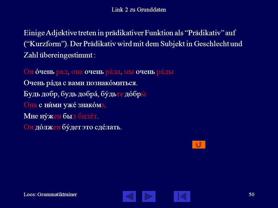 """Loos: Grammatiktrainer50 Link 2 zu Grunddaten Einige Adjektive treten in prädikativer Funktion als """"Prädikativ"""" auf (""""Kurzform""""). Der Prädikativ wird"""