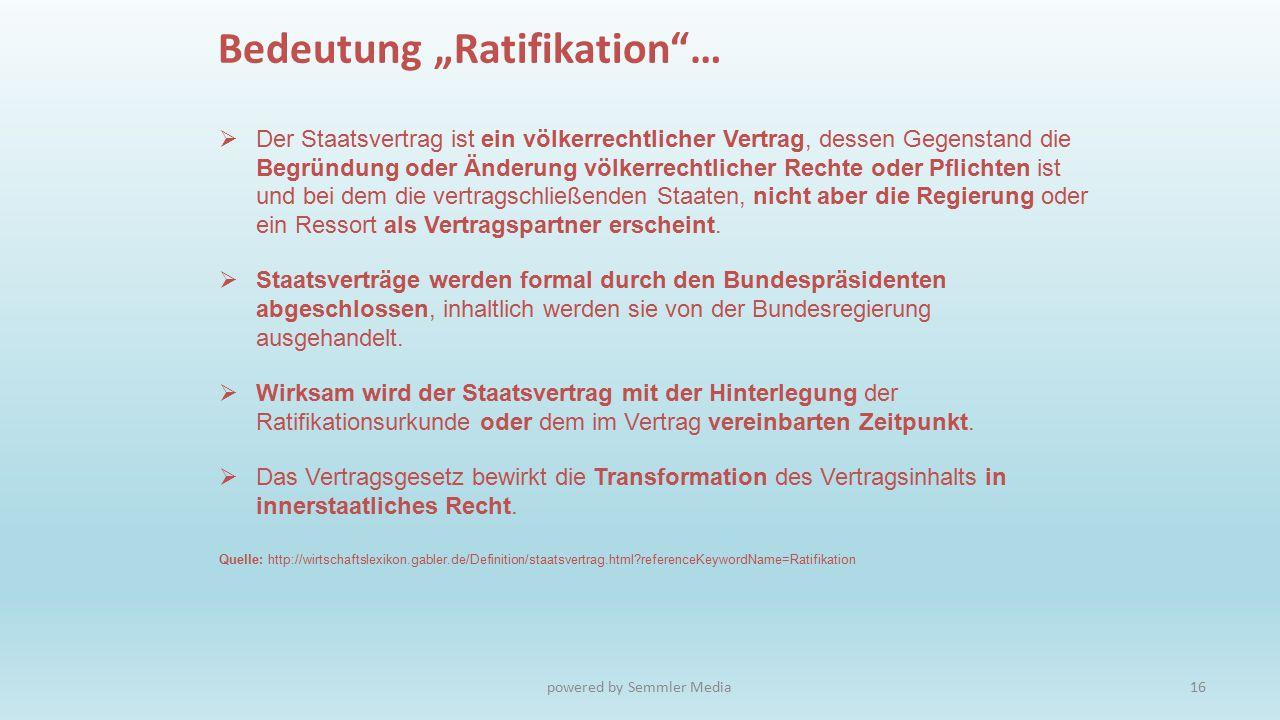 """Bedeutung """"Ratifikation""""…  Der Staatsvertrag ist ein völkerrechtlicher Vertrag, dessen Gegenstand die Begründung oder Änderung völkerrechtlicher Rech"""