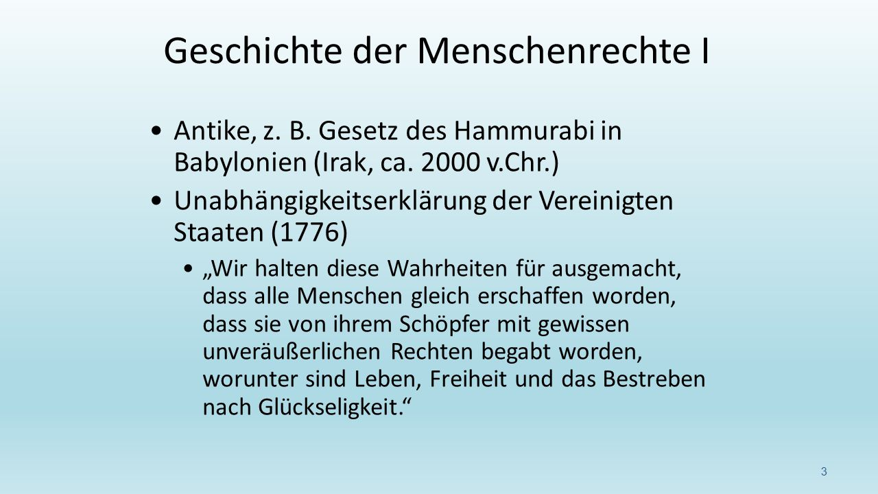 Französische Erklärung der Menschen- und Bürgerrechte (1789) Artikel 1: Die Menschen werden frei und gleich an Rechten geboren und bleiben es.