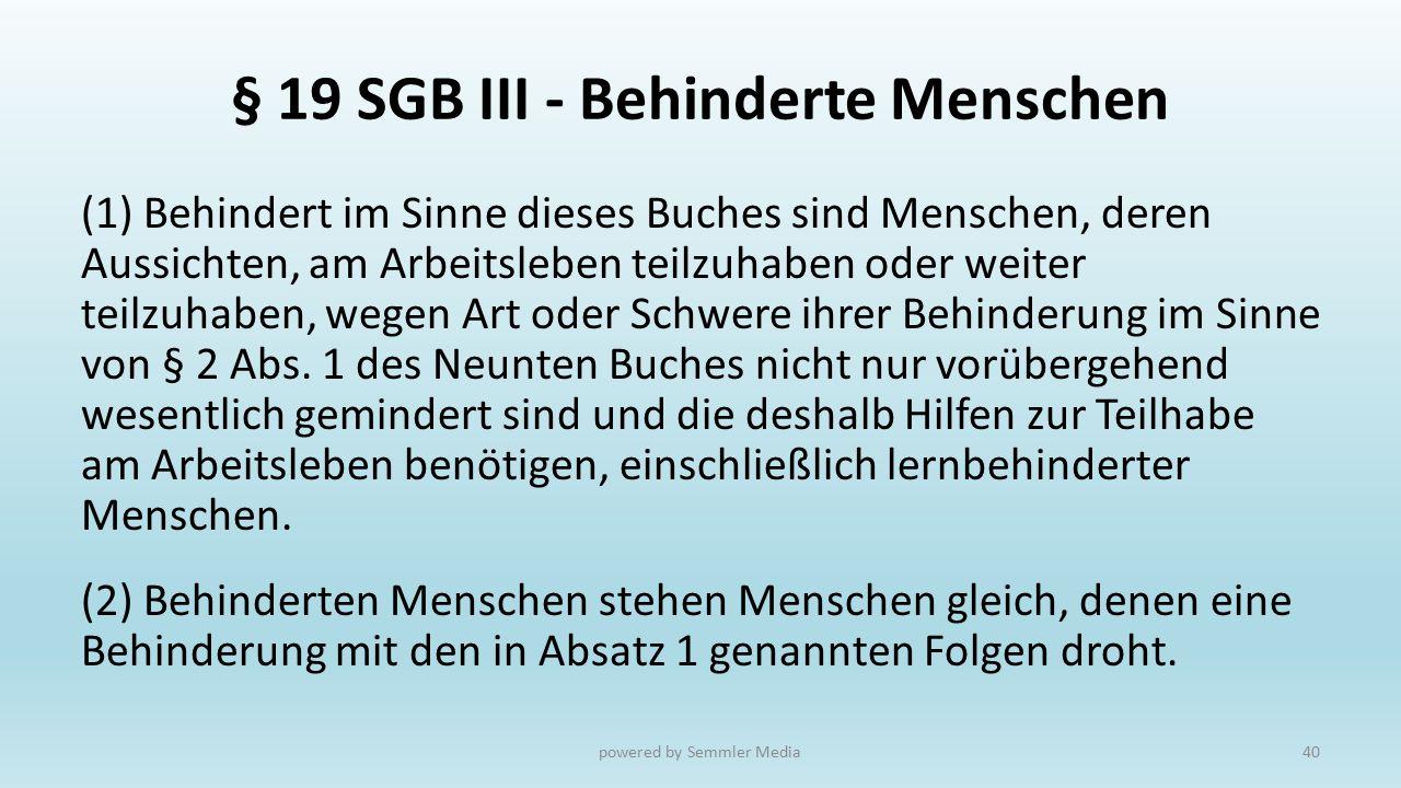 § 19 SGB III - Behinderte Menschen (1) Behindert im Sinne dieses Buches sind Menschen, deren Aussichten, am Arbeitsleben teilzuhaben oder weiter teilz