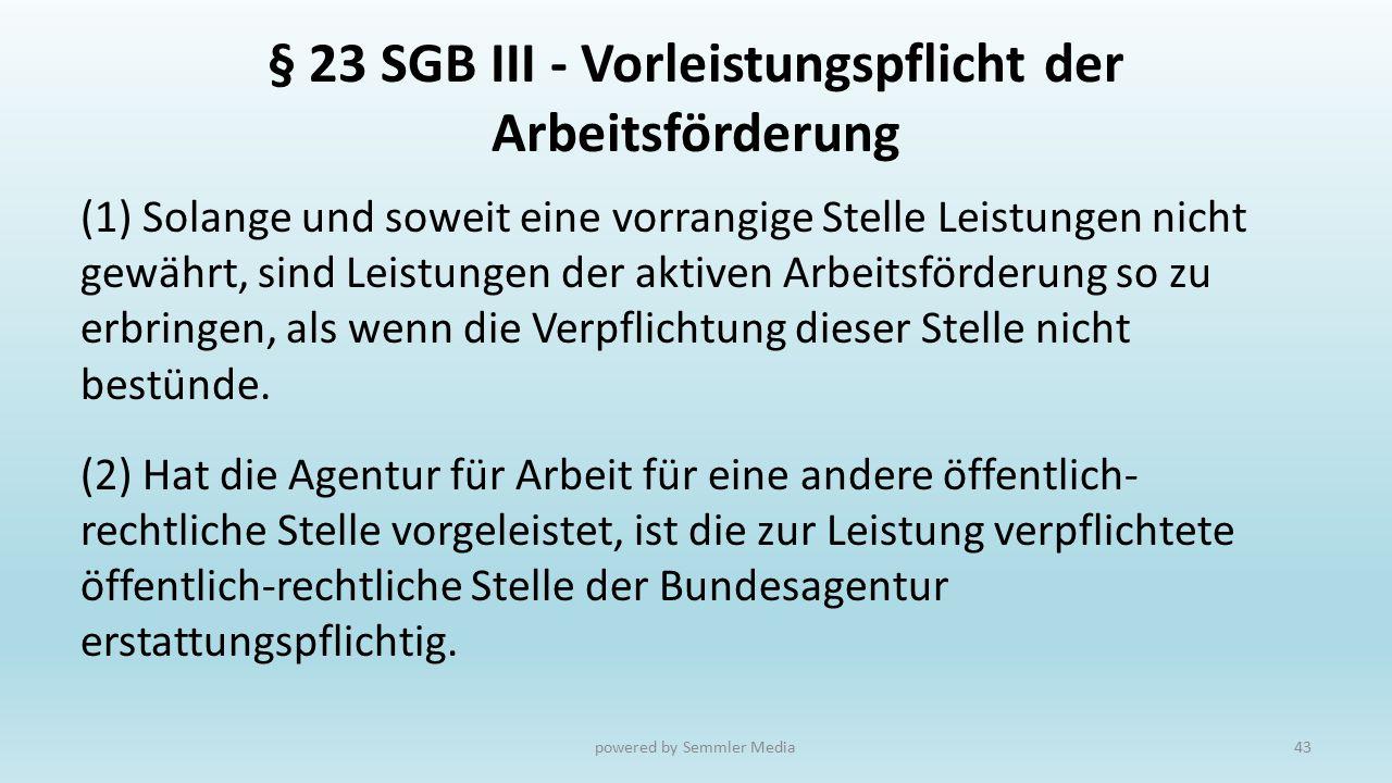 § 23 SGB III - Vorleistungspflicht der Arbeitsförderung (1) Solange und soweit eine vorrangige Stelle Leistungen nicht gewährt, sind Leistungen der ak