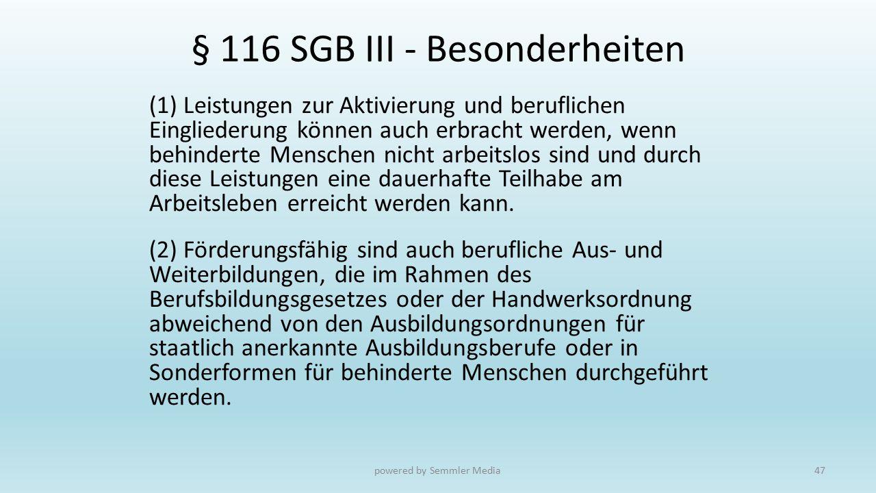 § 116 SGB III - Besonderheiten (1) Leistungen zur Aktivierung und beruflichen Eingliederung können auch erbracht werden, wenn behinderte Menschen nich