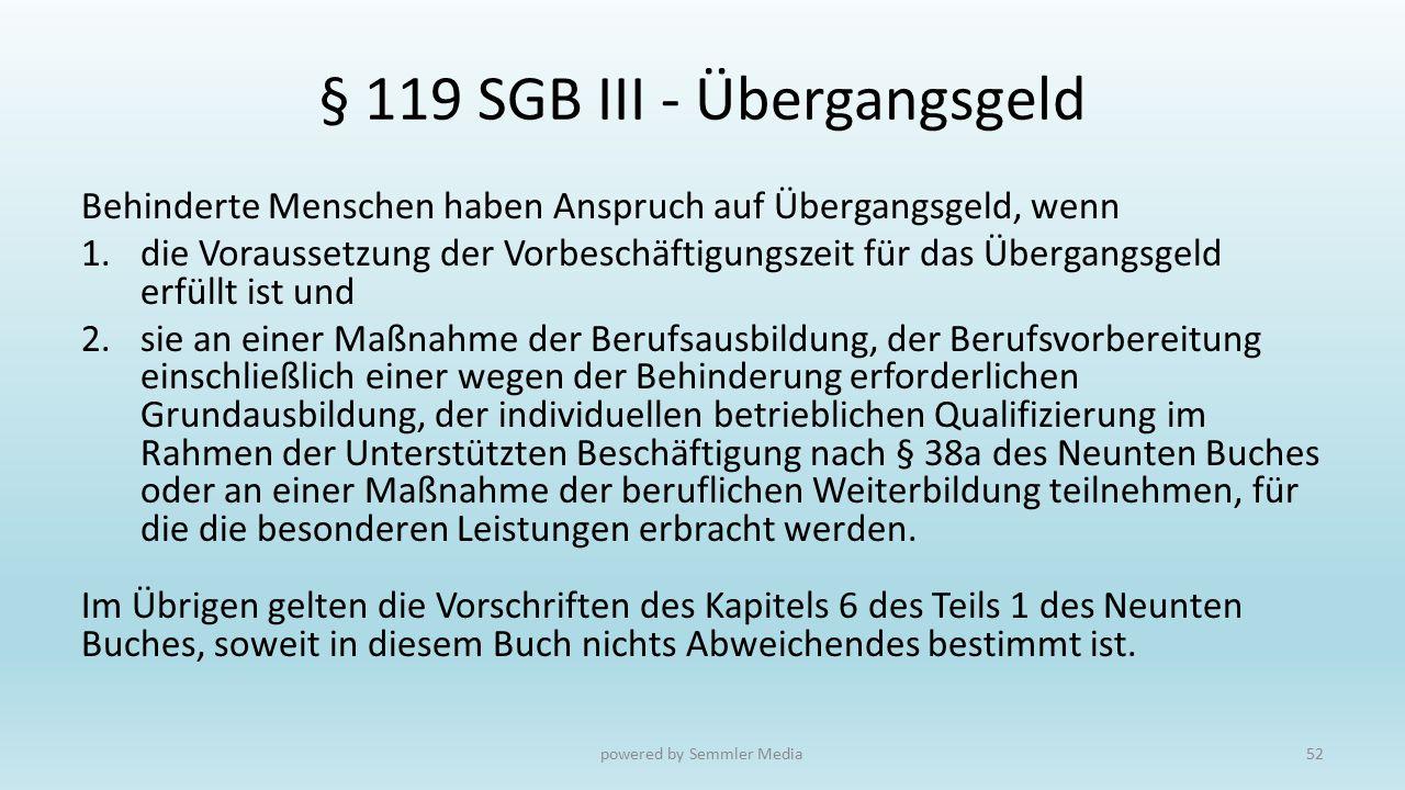 § 119 SGB III - Übergangsgeld Behinderte Menschen haben Anspruch auf Übergangsgeld, wenn 1.die Voraussetzung der Vorbeschäftigungszeit für das Übergan