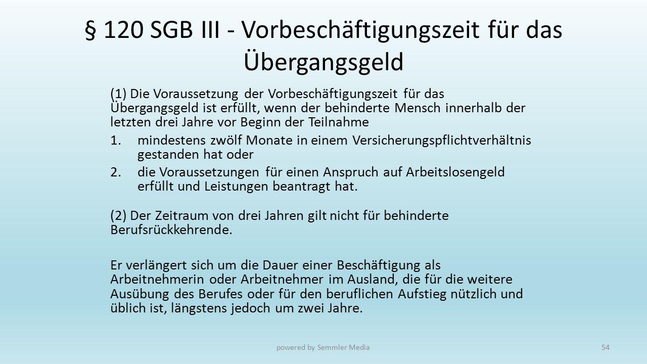 § 120 SGB III - Vorbeschäftigungszeit für das Übergangsgeld (1) Die Voraussetzung der Vorbeschäftigungszeit für das Übergangsgeld ist erfüllt, wenn de