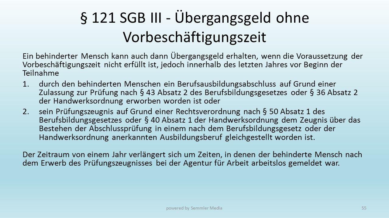 § 121 SGB III - Übergangsgeld ohne Vorbeschäftigungszeit Ein behinderter Mensch kann auch dann Übergangsgeld erhalten, wenn die Voraussetzung der Vorb