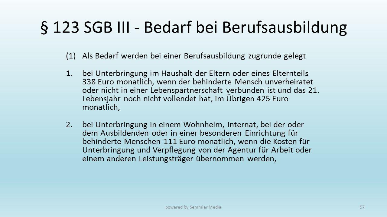 § 123 SGB III - Bedarf bei Berufsausbildung (1)Als Bedarf werden bei einer Berufsausbildung zugrunde gelegt 1.bei Unterbringung im Haushalt der Eltern