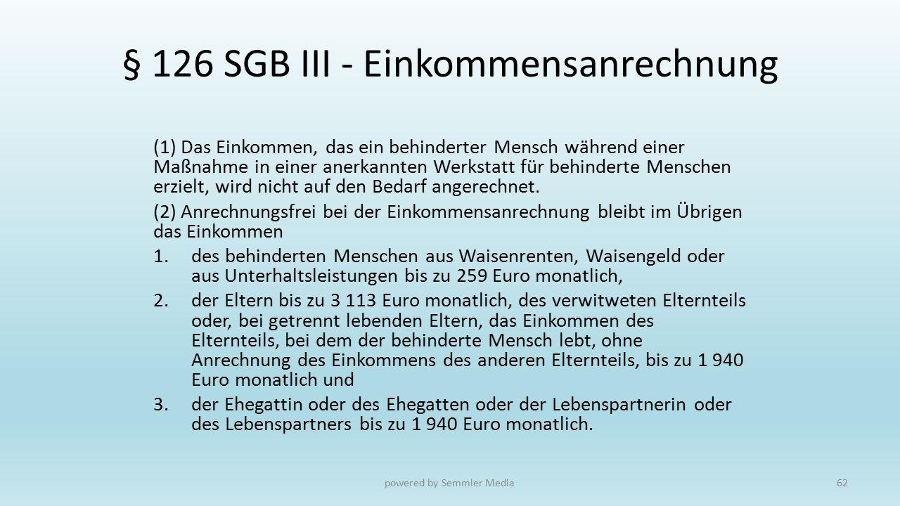 § 126 SGB III - Einkommensanrechnung (1) Das Einkommen, das ein behinderter Mensch während einer Maßnahme in einer anerkannten Werkstatt für behindert
