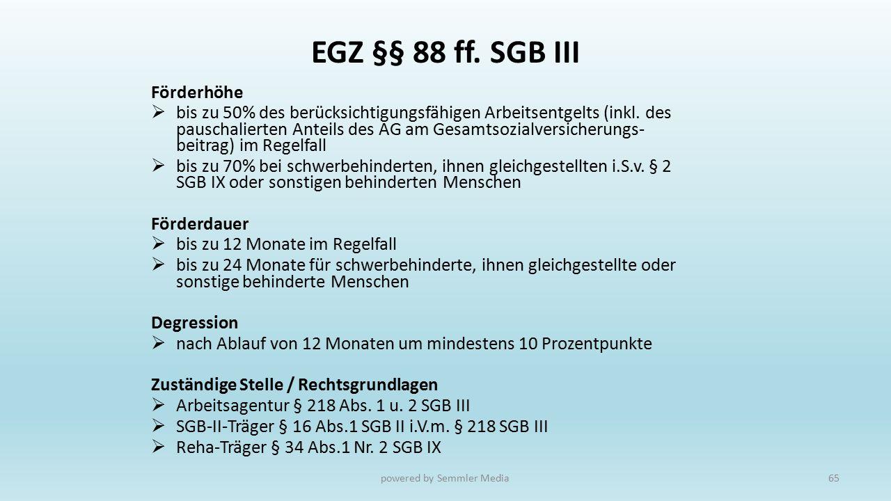 EGZ §§ 88 ff. SGB III Förderhöhe  bis zu 50% des berücksichtigungsfähigen Arbeitsentgelts (inkl. des pauschalierten Anteils des AG am Gesamtsozialver