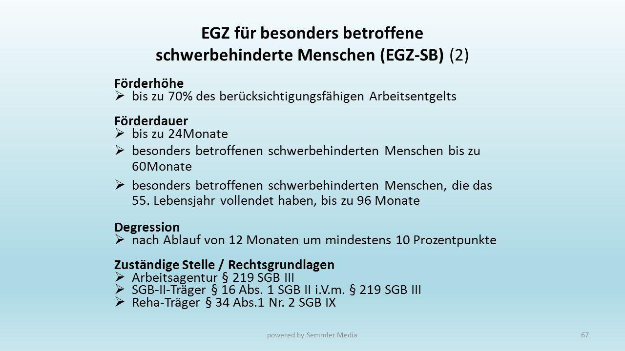 EGZ für besonders betroffene schwerbehinderte Menschen (EGZ-SB) (2) Förderhöhe  bis zu 70% des berücksichtigungsfähigen Arbeitsentgelts Förderdauer 