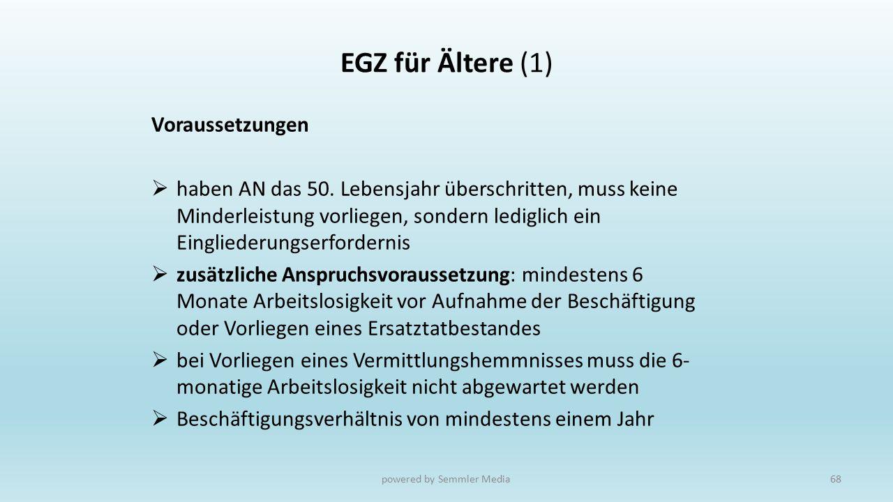 EGZ für Ältere (1) Voraussetzungen  haben AN das 50. Lebensjahr überschritten, muss keine Minderleistung vorliegen, sondern lediglich ein Eingliederu
