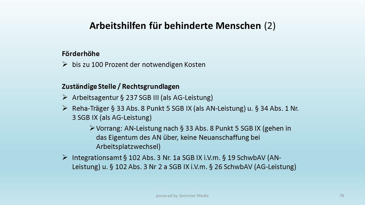Arbeitshilfen für behinderte Menschen (2) Förderhöhe  bis zu 100 Prozent der notwendigen Kosten Zuständige Stelle / Rechtsgrundlagen  Arbeitsagentur