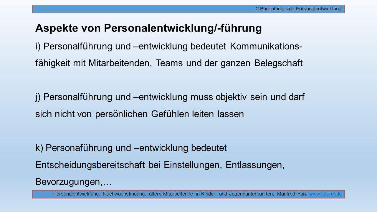 Aspekte von Personalentwicklung/-führung i) Personalführung und –entwicklung bedeutet Kommunikations- fähigkeit mit Mitarbeitenden, Teams und der ganz