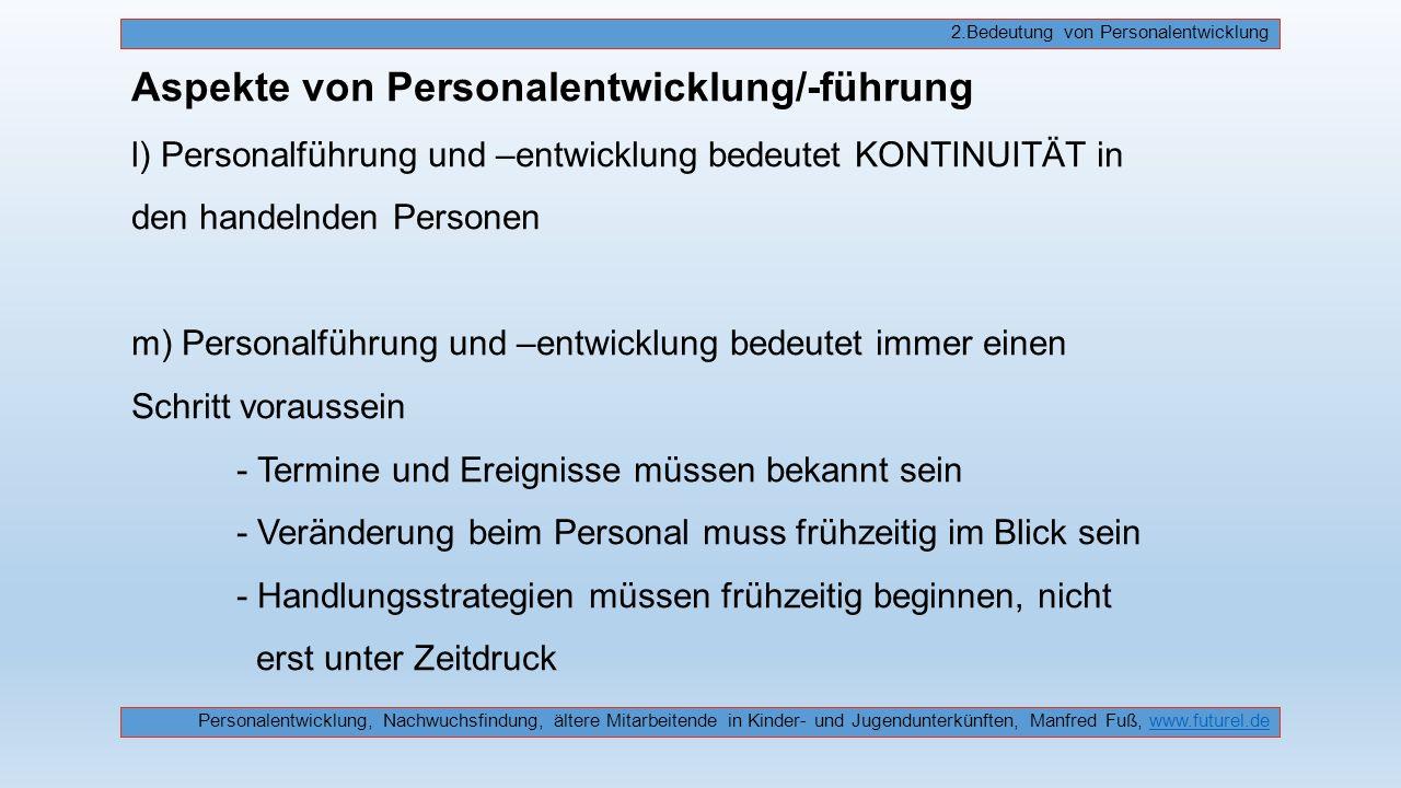 Aspekte von Personalentwicklung/-führung l) Personalführung und –entwicklung bedeutet KONTINUITÄT in den handelnden Personen m) Personalführung und –e