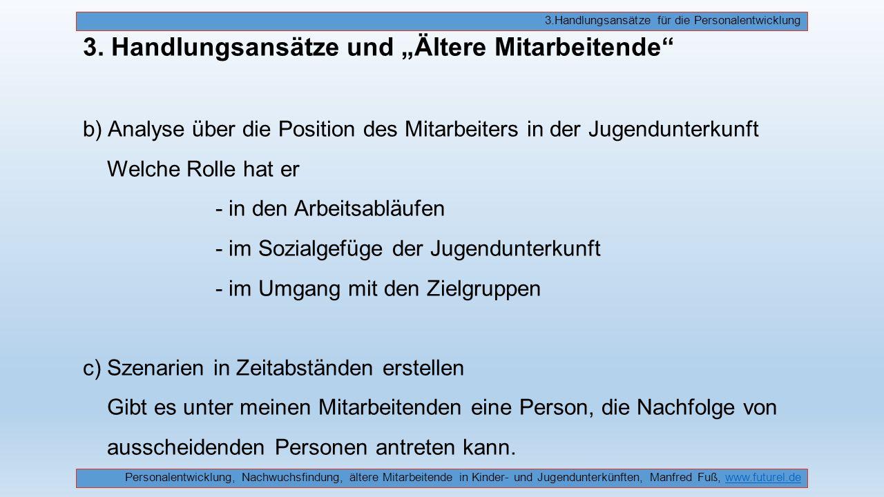 """3. Handlungsansätze und """"Ältere Mitarbeitende"""" b) Analyse über die Position des Mitarbeiters in der Jugendunterkunft Welche Rolle hat er - in den Arbe"""