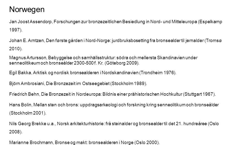 Norwegen Jan Joost Assendorp, Forschungen zur bronzezeitlichen Besiedlung in Nord- und Mitteleuropa (Espelkamp 1997). Johan E. Arntzen, Den første går