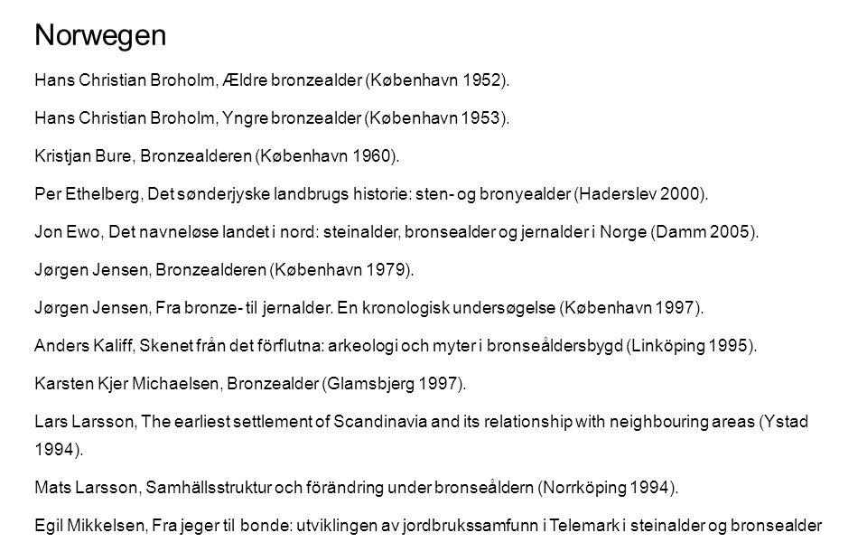 Norwegen Hans Christian Broholm, Ældre bronzealder (København 1952). Hans Christian Broholm, Yngre bronzealder (København 1953). Kristjan Bure, Bronze