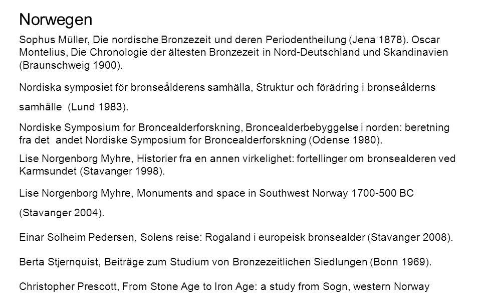 Norwegen Sophus Müller, Die nordische Bronzezeit und deren Periodentheilung (Jena 1878). Oscar Montelius, Die Chronologie der ältesten Bronzezeit in N