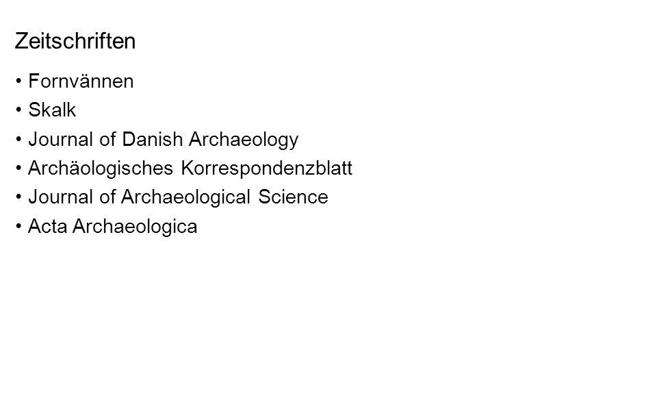 Zeitschriften Fornvännen Skalk Journal of Danish Archaeology Archäologisches Korrespondenzblatt Journal of Archaeological Science Acta Archaeologica