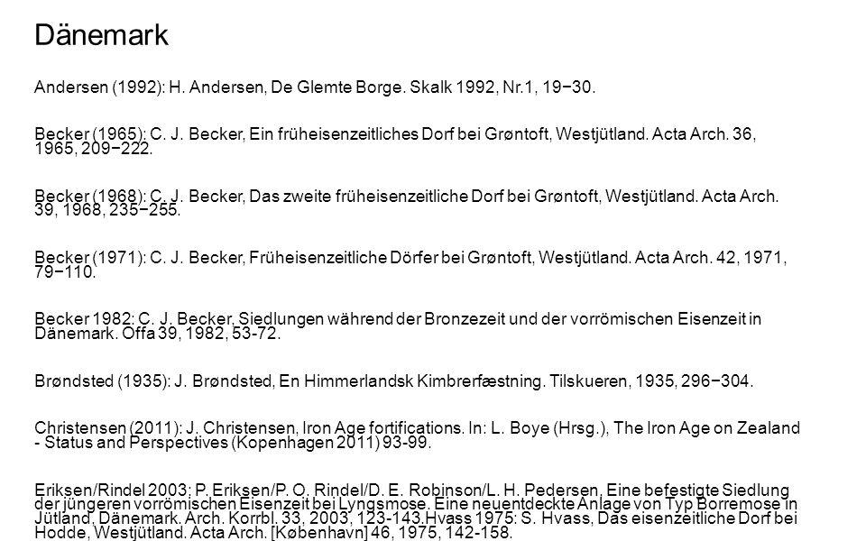 Dänemark Andersen (1992): H. Andersen, De Glemte Borge. Skalk 1992, Nr.1, 19−30. Becker (1965): C. J. Becker, Ein früheisenzeitliches Dorf bei Grøntof