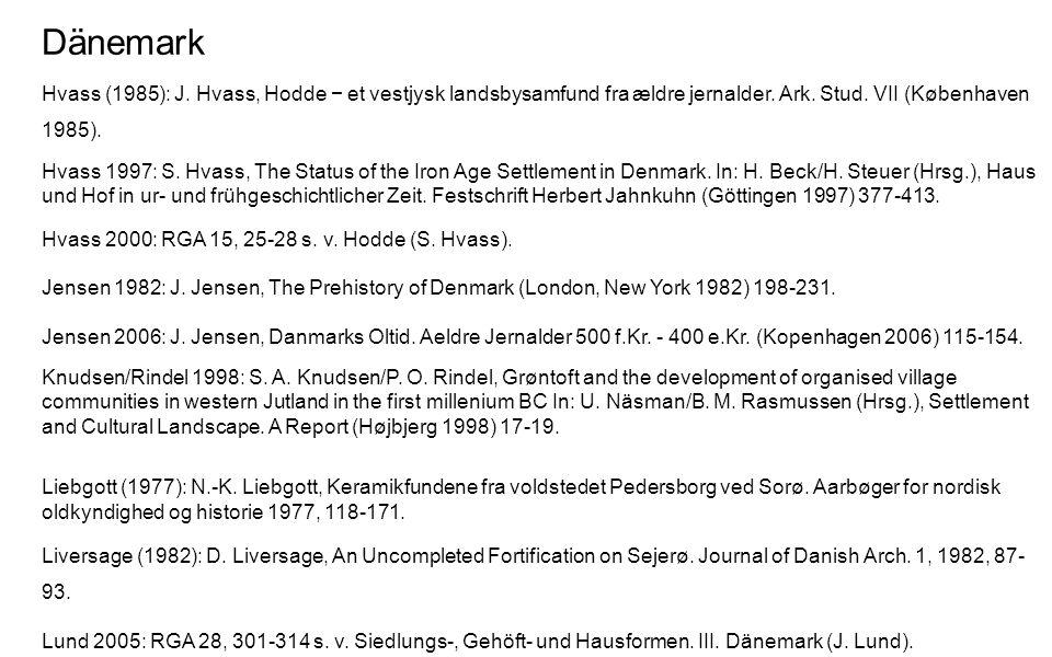 Dänemark Hvass (1985): J. Hvass, Hodde − et vestjysk landsbysamfund fra ældre jernalder. Ark. Stud. VII (Københaven 1985). Hvass 1997: S. Hvass, The S