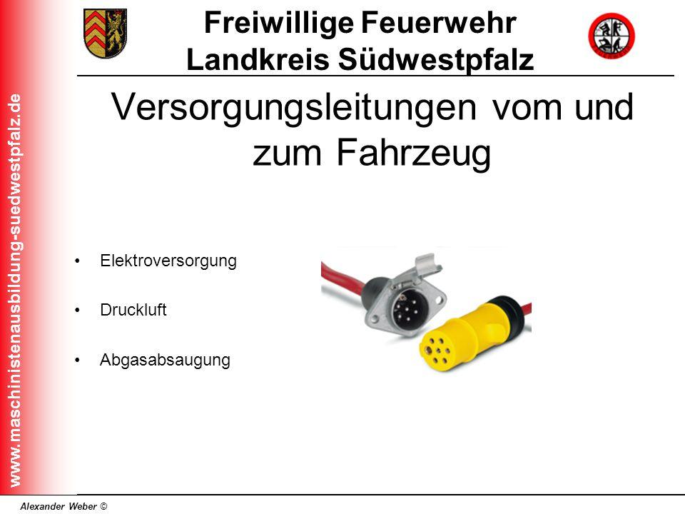 Alexander Weber © Freiwillige Feuerwehr Landkreis Südwestpfalz www.maschinistenausbildung-suedwestpfalz.de Versorgungsleitungen vom und zum Fahrzeug E