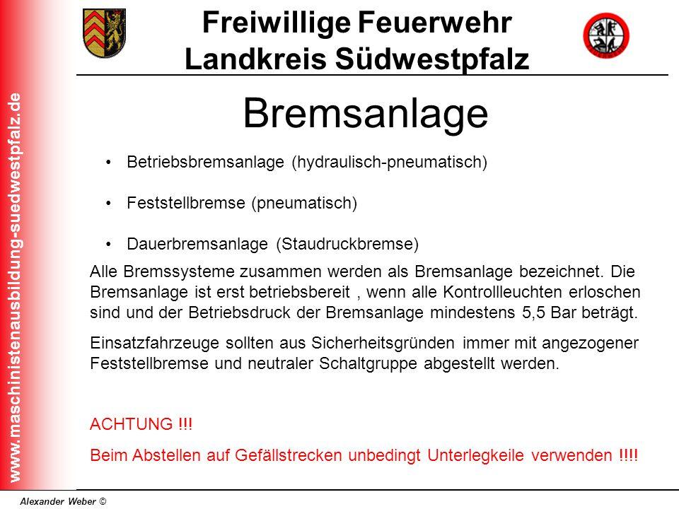 Alexander Weber © Freiwillige Feuerwehr Landkreis Südwestpfalz www.maschinistenausbildung-suedwestpfalz.de Bremsanlage Alle Bremssysteme zusammen werd