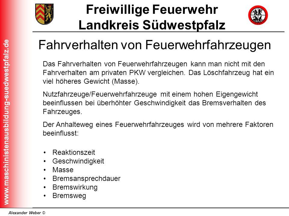Alexander Weber © Freiwillige Feuerwehr Landkreis Südwestpfalz www.maschinistenausbildung-suedwestpfalz.de Fahrverhalten von Feuerwehrfahrzeugen Das F