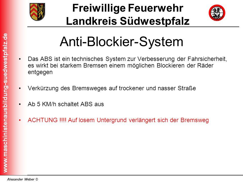 Alexander Weber © Freiwillige Feuerwehr Landkreis Südwestpfalz www.maschinistenausbildung-suedwestpfalz.de Anti-Blockier-System Das ABS ist ein techni