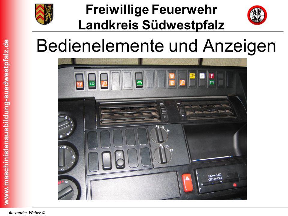 Alexander Weber © Freiwillige Feuerwehr Landkreis Südwestpfalz www.maschinistenausbildung-suedwestpfalz.de Bedienelemente und Anzeigen